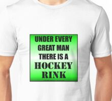 Under Every Great Man There Is A Hockey Rink Unisex T-Shirt