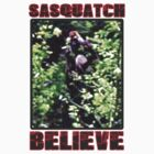 SASQUATCH BELIEVE by JPSBigfoot