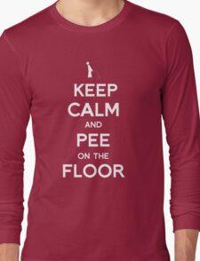Keep Calm and Pee on the floor Long Sleeve T-Shirt