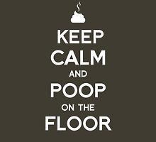 Keep Calm and Poop on the floor Unisex T-Shirt
