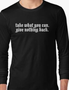 TAKE WHAT YOU CAN.  Long Sleeve T-Shirt