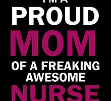 I'M A PROUD MOM OF A FREAKING AWESOME NURSE by yuantees