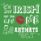 I'm Not Irish, But Kiss Me Anyways by shakdesign