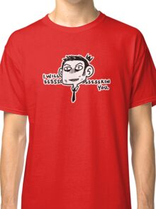 I will Ssssssskin You Classic T-Shirt