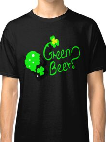 Shamrock Green Beer?  st.patty's day Classic T-Shirt