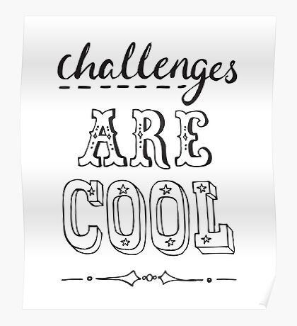 Challanges are Cool Poster