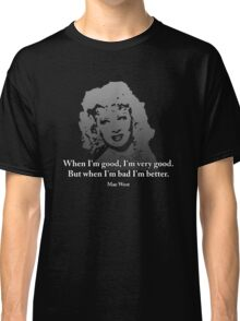 Mae West Quotes - When I'm Bad, I'm Better! Classic T-Shirt