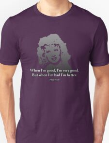 Mae West Quotes - When I'm Bad, I'm Better! Unisex T-Shirt