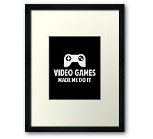 Video Games Made Me Do It Framed Print