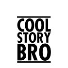 Cool Story Bro. by kainfarrar