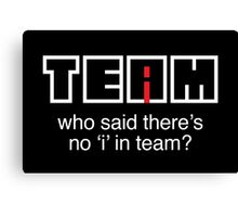 Who said there's no 'i' in team? Canvas Print
