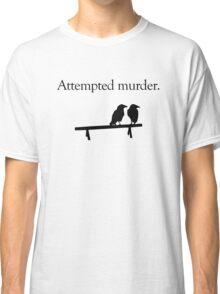 Attempted Murder Classic T-Shirt