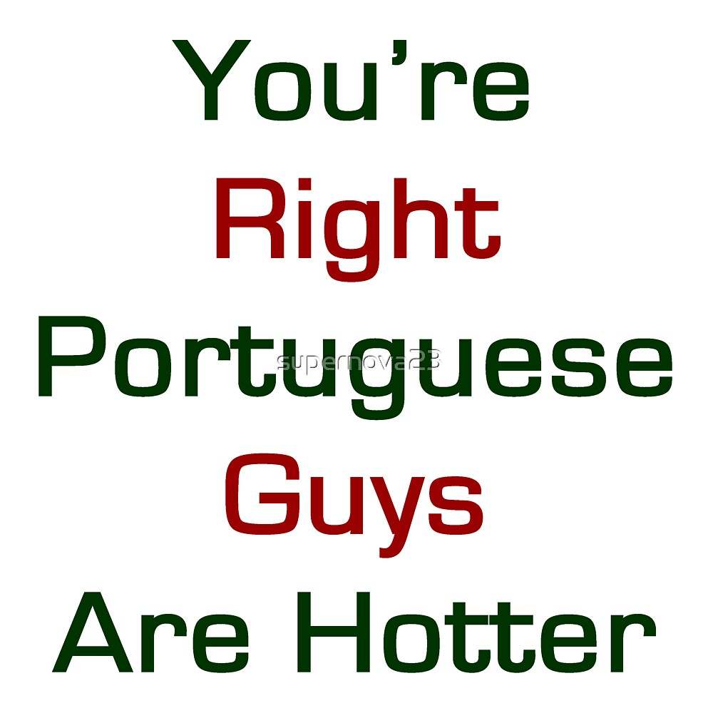 You're Right Portuguese Guys Are Hotter  by supernova23