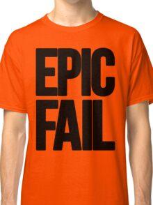 Epic Fail  Classic T-Shirt