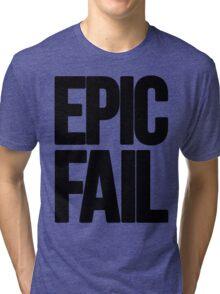 Epic Fail  Tri-blend T-Shirt