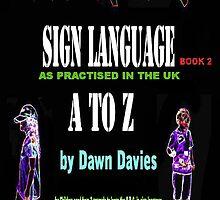 A TO Z Sign Language - Book 2 by Dawn B Davies-McIninch
