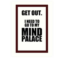 "Sherlock: ""Get Out. I Need to Go to My Mind Palace"" Art Print"