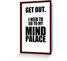 "Sherlock: ""Get Out. I Need to Go to My Mind Palace"" Greeting Card"
