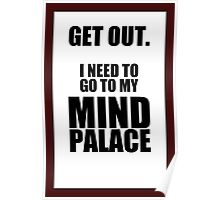 "Sherlock: ""Get Out. I Need to Go to My Mind Palace"" Poster"
