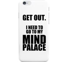 "Sherlock: ""Get Out. I Need to Go to My Mind Palace"" iPhone Case/Skin"