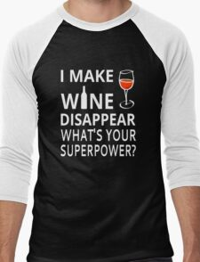 I Make Wine Disappear. What's Your Superpower? Men's Baseball ¾ T-Shirt