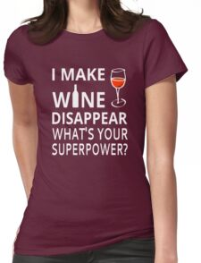 I Make Wine Disappear. What's Your Superpower? Womens Fitted T-Shirt