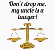 Don't Drop Me My Uncle Is A Lawyer One Piece - Short Sleeve