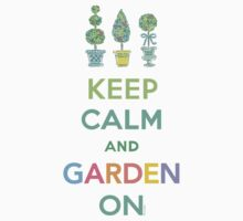 Keep Calm and Garden On  by Andi Bird