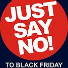 Just Say No!  To Black Friday by flip20xx