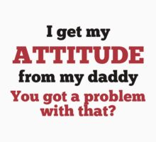 I Get My Attitude From My Daddy Kids Tee