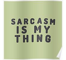 Sarcasm is my thing Poster