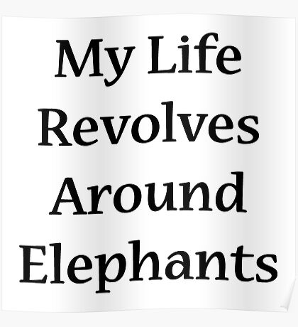 My Life Revolves Around Elephants Poster