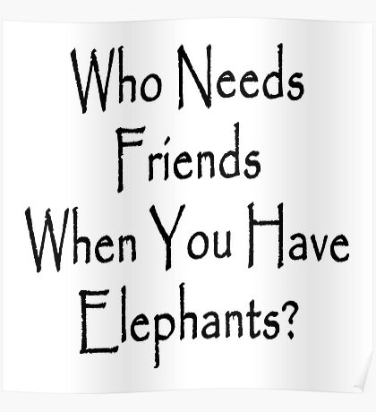 Who Needs Friends When You Have Elephants? Poster