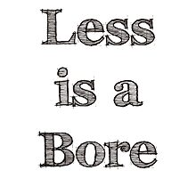 Less is a bore qoute Photographic Print