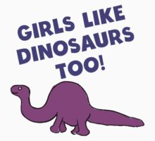 Girls Like Dinosaurs Too Kids Tee