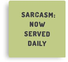 Sarcasm: Now served daily Canvas Print