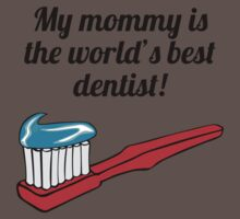 My Mommy Is The World's Best Dentist One Piece - Short Sleeve