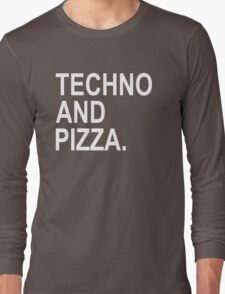Techno And Pizza. Long Sleeve T-Shirt
