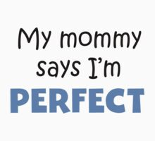 My Mommy Says I'm Perfect Kids Tee
