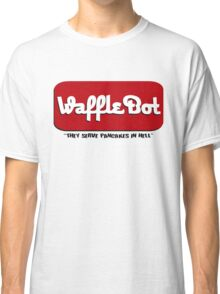 """Waffle Bot """"They Serve Pancakes in Hell"""" Classic T-Shirt"""