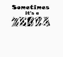 Sometimes It's A Zebra Unisex T-Shirt