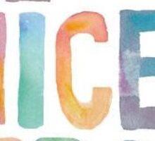 Be Nice First  Sticker