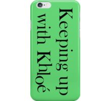 Keeping Up With Khloe iPhone Case/Skin
