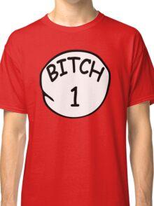 Bitch 1 Classic T-Shirt