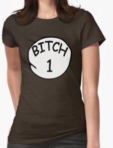 Bitch 1 T-Shirt