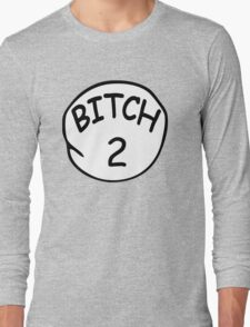 Bitch 2 Long Sleeve T-Shirt