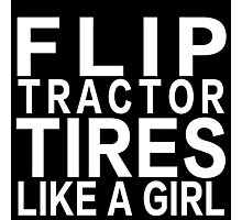 FLIP TRACTOR TIRES LIKE A GIRL Photographic Print