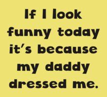 My Daddy Dressed Me One Piece - Short Sleeve