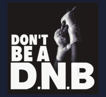 Don't Be a DNB T-Shirt by thugvarys