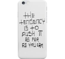 The tendency is to push it as far as you can iPhone Case/Skin